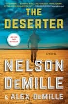 The Deserter - A Novel ebooks by Nelson DeMille, Alex DeMille