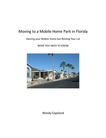 Moving to a Mobile Home Park in Florida - Owning your Mobile Home but Renting Your Lot - WHAT YOU NEED TO KNOW ebook by Wendy Copeland
