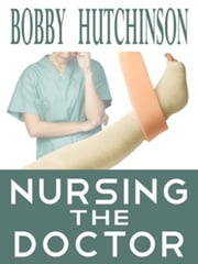 Nursing The Doctor ebook by Bobby Hutchinson