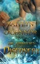 The Forgotten: Discovery ebook by Kaitlyn O'Connor