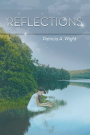 Reflections ebook by Patricia A. Wight