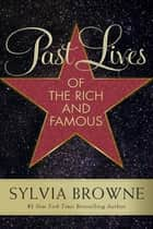 Past Lives of the Rich and Famous eBook by Sylvia Browne