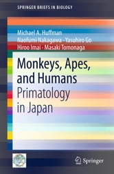 Monkeys, Apes, and Humans - Primatology in Japan ebook by Michael A. Huffman,Naofumi Nakagawa,Yasuhiro Go,Hiroo Imai,Masaki Tomonaga