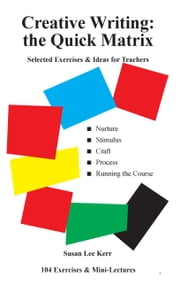 Creative Writing: the Quick Matrix - Selected exercises & ideas for teachers ebook by Susan Lee Kerr