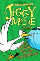 Jiggy McCue: The Curse of the Poltergoose ebook by Michael Lawrence
