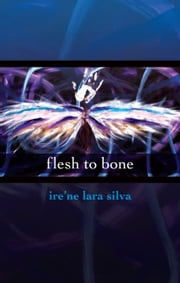 Flesh to Bone ebook by ire'ne lara silva