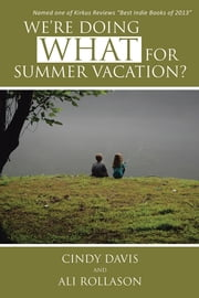 We're Doing WHAT for Summer Vacation? ebook by Cindy Davis and Ali Rollason