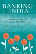 Banking India - Accepting Deposits for the Purpose of Lending ebook by Harihara Krishnan