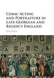 Comic Acting and Portraiture in Late-Georgian and Regency England ebook by Jim Davis