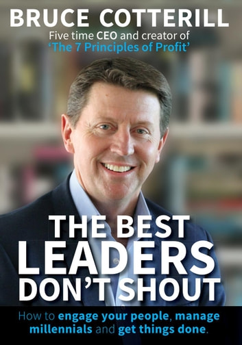 The Best Leaders Don't Shout ebook by Bruce Cotterill