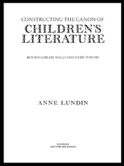 Constructing the Canon of Children's Literature - Beyond Library Walls and Ivory Towers ebook by Anne Lundin