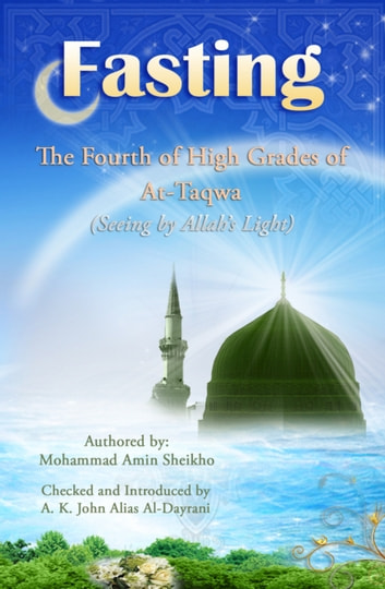 Fasting - The Fourth of High Grades of At-Taqwa (Seeing by Allah's Light) ebook by Mohammad  Amin Sheikho,A. K. John Alias Al-Dayrani