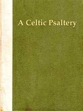 A Celtic Psaltery: Being Mainly Renderings in English Verse From Irish & Welsh Poetry ebook by Alfred Perceval Graves