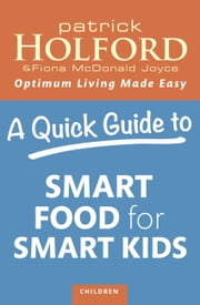A Quick Guide to Smart Food for Smart Kids ebook by Patrick Holford,Fiona McDonald Joyce