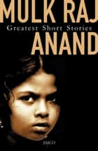 Greatest Short Stories ebook by Mulk Raj Anand