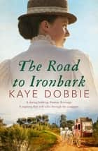 The Road to Ironbark ebook by Kaye Dobbie