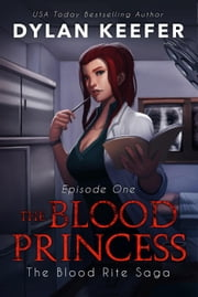 The Blood Princess: Episode One - The Blood Rite Saga: Season One, #1 ebook by Dylan Keefer