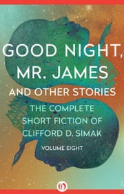Good Night, Mr. James - And Other Stories ebook by Clifford D. Simak,David W. Wixon