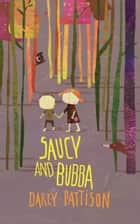 SAUCY AND BUBBA ebook by Darcy Pattison