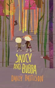 SAUCY AND BUBBA - A Hansel and Gretel Tale ebook by Darcy Pattison