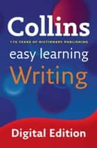 Easy Learning Writing: Your essential guide to accurate English (Collins Easy Learning English) ebook by Collins