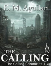 The Calling - The Calling Chronicles, #1 ebook by E. M. Aguilar