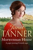 Morwennan House - A page turning Cornish saga ebook by Janet Tanner