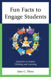 Fun Facts to Engage Students - Questions to Inspire Thinking and Learning ebook by Jane C. Flinn