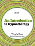 An Introduction to Hypnotherapy ebook by Tim Milne