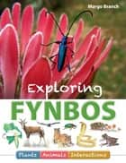 Exploring Fynbos: Plants, Animals, Interactions. ebook by Margo Branch