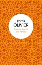 Country Moods and Tenses - A Non-Grammarian's Chapbook ebook by Edith Olivier