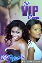 The VIP Room ebook by Logan Woods, Steam Books
