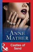 Castles Of Sand (Mills & Boon Modern) eBook by Anne Mather