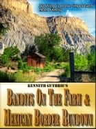 Bandits On The Farm and Mexican Border Rundown (Combined Edition) eBook by Kenneth Guthrie
