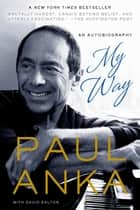 My Way - An Autobiography ebook by Paul Anka, David Dalton