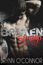 Broken Strings - A Rock Star Novel ebook by Brynn O'Connor