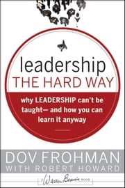 Leadership the Hard Way - Why Leadership Can't Be Taught and How You Can Learn It Anyway ebook by Dov Frohman,Robert Howard