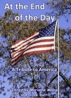 At the End of the Day: A Tribute to America ebook by Marianne Moore