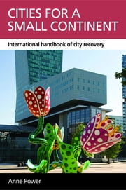 Cities for a small continent - International handbook of city recovery ebook by Anne Power