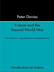 France and the Second World War - Resistance, Occupation and Liberation ebook by Peter Davies