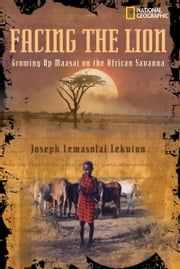 Facing the Lion - Growing Up Maasai on the African Savanna ebook by Joseph Lemasolai Lekuton,Herman Viola