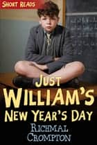 William's New Year's Day: Short Reads ebook by Richmal Crompton