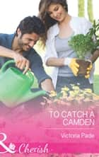 To Catch a Camden (Mills & Boon Cherish) ebook by Victoria Pade