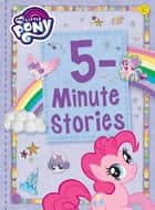 My Little Pony: 5-Minute Stories ebook by Hasbro