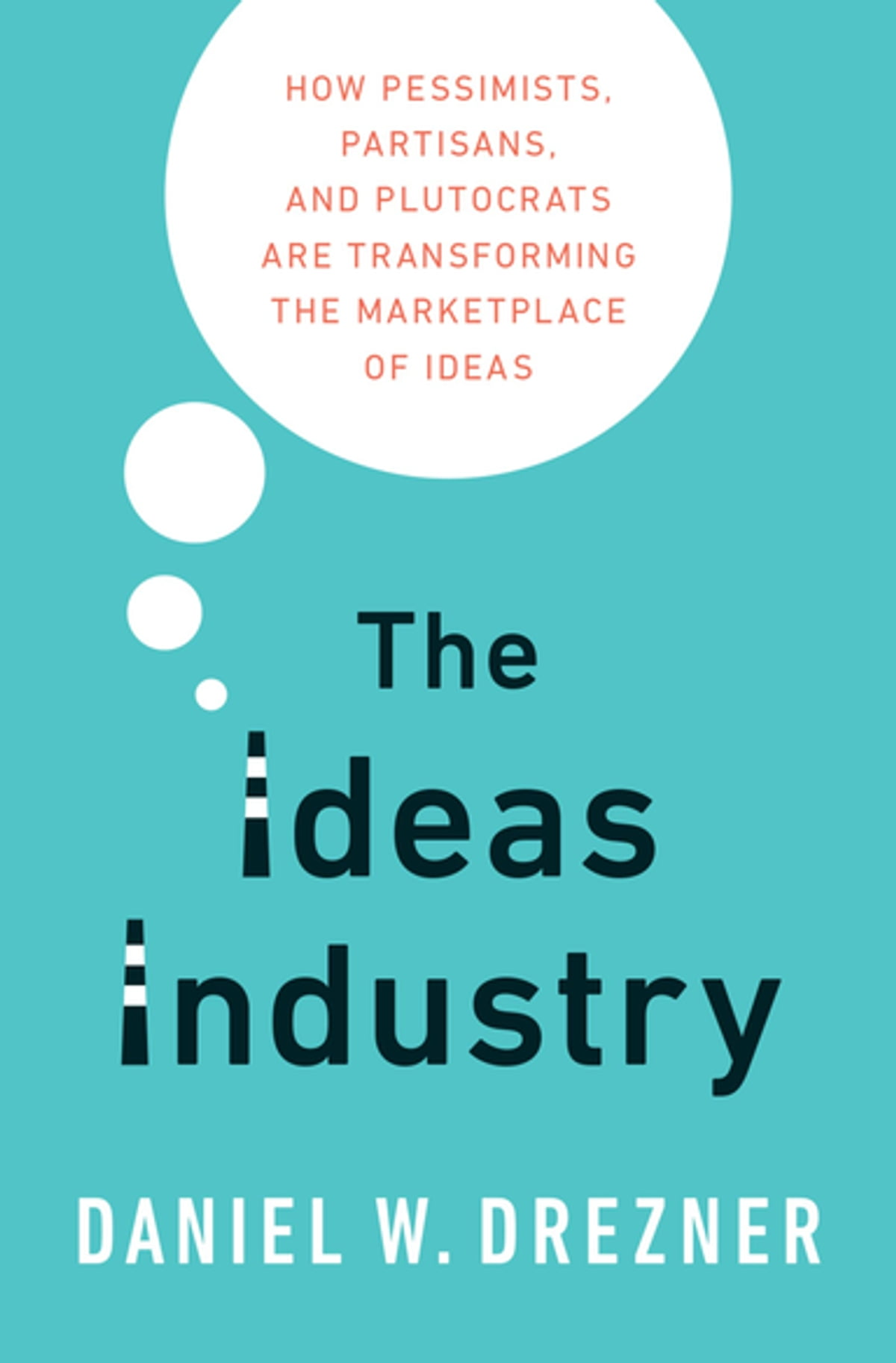 The Ideas Industry Ebook By Daniel Drezner  9780190264628  Rakuten Kobo
