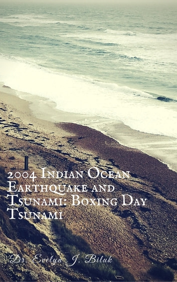 2004 Indian Ocean Earthquake and Tsunami: Boxing Day Tsunami ebook by Dr. Evelyn J Biluk