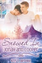 Snowed In: Jonah and Cooper ebook by Kris T. Bethke
