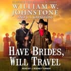 Have Brides, Will Travel audiobook by William W. Johnstone, J. A. Johnstone