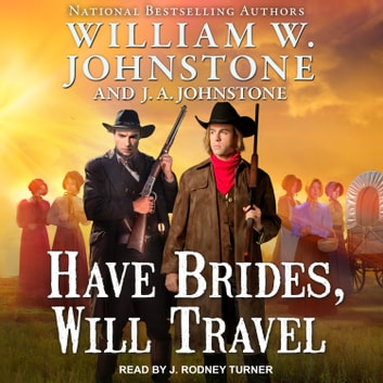 Have Brides, Will Travel audiobook by William W. Johnstone,J. A. Johnstone
