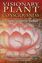 Visionary Plant Consciousness - The Shamanic Teachings of the Plant World ebook by